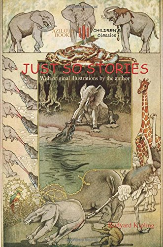 Just So Stories: including 'The Tabu Tale' and 'Ham and the Porcupine' & original illustrations by Rudyard Kipling (Aziloth Books)