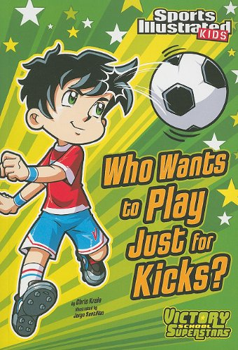 who-wants-to-play-just-for-kicks-sports-illustrated-kids-victory-school-superstars-quality