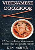 Vietnamese Cookbook: 77 Easy to Make Vietnamese Recipes for the Whole Family