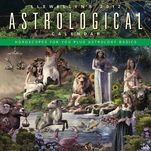 Llewellyn's 2012 Astrological Calendar: Horoscopes for You Plus an Introduction to Astrology (Annuals - Astrological Calendar)