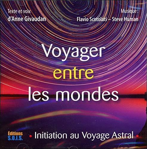 Voyager entre les mondes - Initiation au Voyage Astral - Livre audio par Anne Givaudan