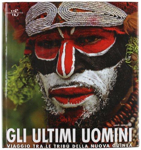 Gli ultimi uomini. Viaggio tra le tribù della Nuova Guinea. Ediz. illustrata. Con DVD