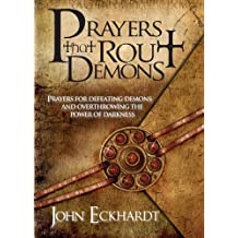 Prayers That Rout Demons: Prayers for Defeating Demons and Overthrowing the Powers of Darkness (English Edition)