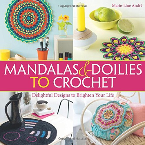 Mandalas and Doilies to Crochet: Delightful Designs to Brighten Your Life