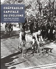 Chateaulin, capitale du cyclisme par Jean-Paul Ollivier