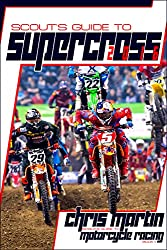 Scout's Guide to Supercross 2016 (Scout's Guide to Motorcycle Racing 2016)
