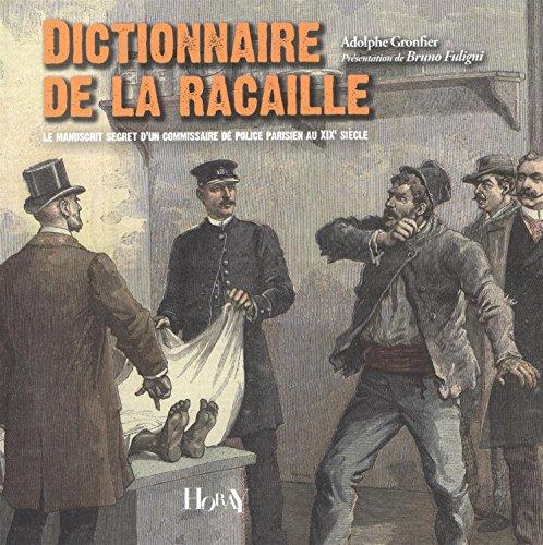 Dictionnaire de la racaille : Le manuscrit secret d'un commissaire de police parisien au XIXe siècle par Adolphe Gronfier
