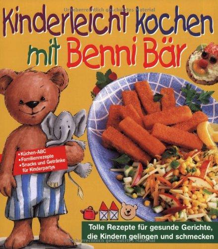 Download Kinderleicht kochen mit Benni Bär: Tolle Rezepte für gesunde Gerichte, die Kindern gelingen und schmecken