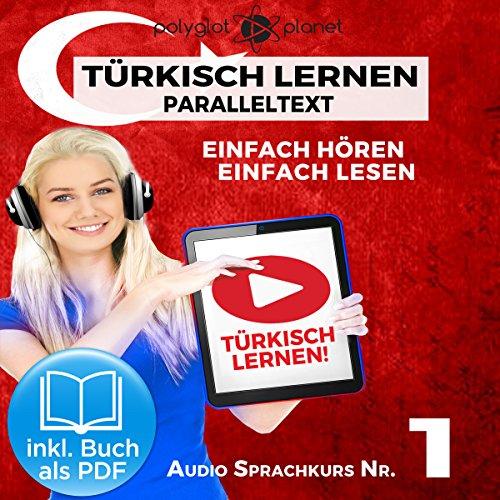 Türkisch Lernen | Einfach Lesen | Einfach Hören: Paralleltext Audio-Sprachkurs Nr. 1 (Türkisch Lernen | Hörbuch | Einfach Hören | Einfach Lernen)