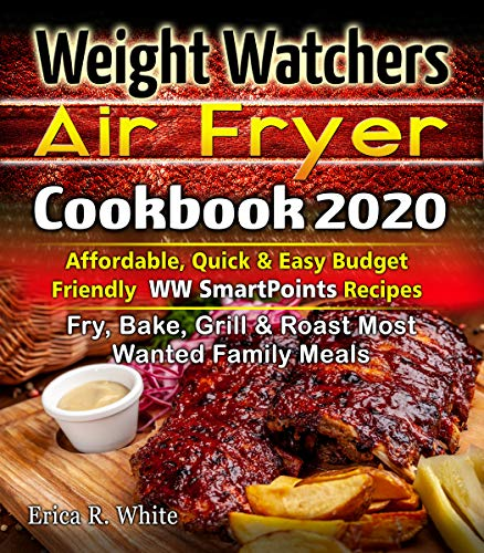 Weight Watchers Air Fryer Cookbook #2020: Affordable, Quick & Easy Budget Friendly WW SmartPoints Recipes | Fry, Bake, Grill & Roast Most Wanted Family Meals (English Edition)