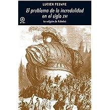 El problema de la incredulidad en el siglo XVI: La religión de Rabelais (Universitaria)