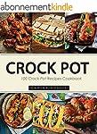 Crock Pot: 100 Crock Pot Recipes Cook...