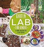 Garten-Lab für Kinder: 52 grüne Abenteuer für kleine Gärtner