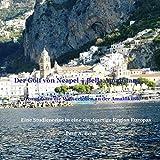 Der Golf von Neapel ? Bella Amalfitana / Die Welt erleben an der Amalfiküste: Eine Studienreise in eine einzigartige Region Europas (Reiseberichte) - Paul A. Broß