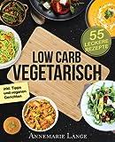 Low Carb Vegetarisch: Das Kochbuch mit 55 leckeren...