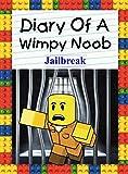 Diary Of A Wimpy Noob: Jailbreak (Noob's Diary Book 8)