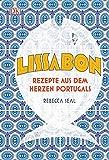 Lissabon: Rezepte aus dem Herzen Portugals - Rebecca Seal