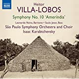 Villa-Lobos: Symphony No 10 [Isaac Karabtchevsky, Leonardo Neiva, Saulo Javan] [Naxos: 8573243]