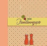 Meine Familienrezepte: Ein Notizbuch für die liebsten Kochrezepte der ganzen Familie auf 160 farblich gestalteten Seiten und mit wertvollen Kochtipps