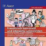 Französisch humorvoll und interaktiv unterrichten: Zentrale Themenfelder spielerisch einführen, erarbeiten und festigen -1-2. Lernjahr (5. bis 10. Klasse)