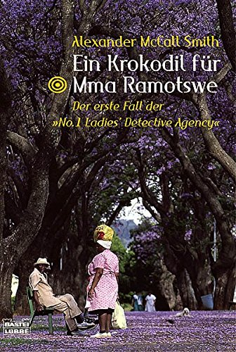 """Ein Krokodil für Mma Ramotswe: Der erste Fall der \""""No.1 Ladies\' Detective Agency\"""" (Allgemeine Reihe. Bastei Lübbe Taschenbücher)"""