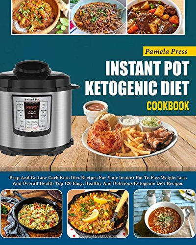 Pressure-cooker Low (Instant Pot Ketogenic Diet Cookbook: Prep-And-Go Low Carb Keto Diet Recipes For Your Instant Pot To Fast Weight Loss And Overall Health(Top 120 Easy, ... pot electric pressure cooker cookbook))
