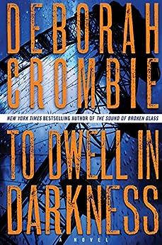 To Dwell in Darkness: A Novel (Duncan Kincaid / Gemma James Book 16) (English Edition) von [Crombie, Deborah]