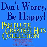 Don't Worry, Be Happy! Pan Flute Greatest Hits Collection (Another Day in Paradise, You Are Not Alone, Fol