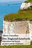 Das England-Lesebuch: Impressionen und Rezepte aus dem Land der Traditionen - Almut Irmscher