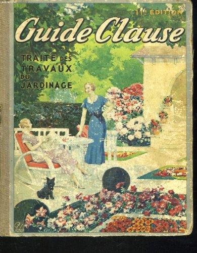 GUIDE CLAUSE. TRAITE DES TRAVAUX DE JARDINAGE. 11e EDITION.