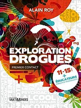 Exploration Drogues: Premier contact par [Roy, Alain]