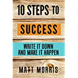 GOAL SETTING: 10 Steps To Success: Write It Down and Make It Happen (Goal Setting, S.M.A.R.T. Goals, Productive Habits) (English Edition)