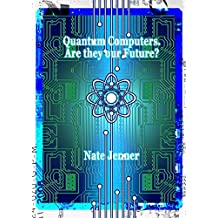 Quantum Computers. Are they our Future?
