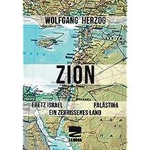 ZION: Eretz Israel Palästina. Ein zerissenes Land