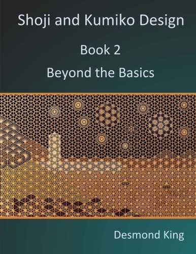 Shoji and Kumiko Design: Book 2 Beyond the Basics por Desmond King