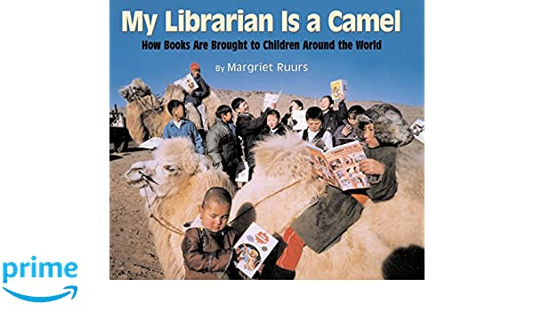 My librarian is a camel how books are brought to children around my librarian is a camel how books are brought to children around the world amazon margriet ruurs 9781590780930 books fandeluxe Images