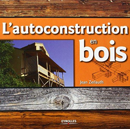 L'autoconstruction en bois par Jean Zerlauth