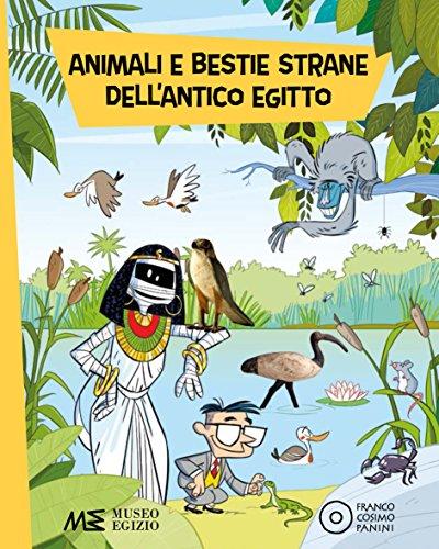 Animali e bestie strane dell'antico Egitto. Ediz. a colori