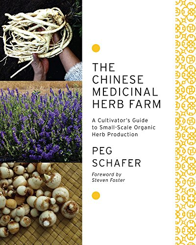 The Chinese Medicinal Herb Farm: A cultivator's guide to small-scale organic herb production - Farm Häuser