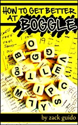 How To Get Better At Boggle - A Strategy Guide: Strategies, Tips, & Word Lists to Win at Boggle, Ruzzle, and Scramble With Friends