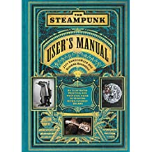 The Steampunk User's Manual: An Illustrated Practical and Whimsical Guide to Creating Retro-futurist Dreams by Jeff VanderMeer (27-Oct-2014) Hardcover