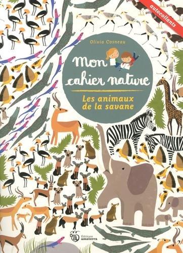 Les Animaux de la savane - Mon cahier nature par