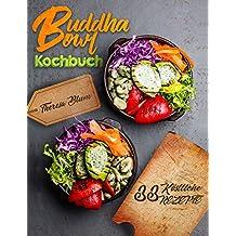 Buddha Bowl: Das Kochbuch - Über 33 Himmlische Rezeptideen zum Zaubern einer Traumhaften Buddha Bowl