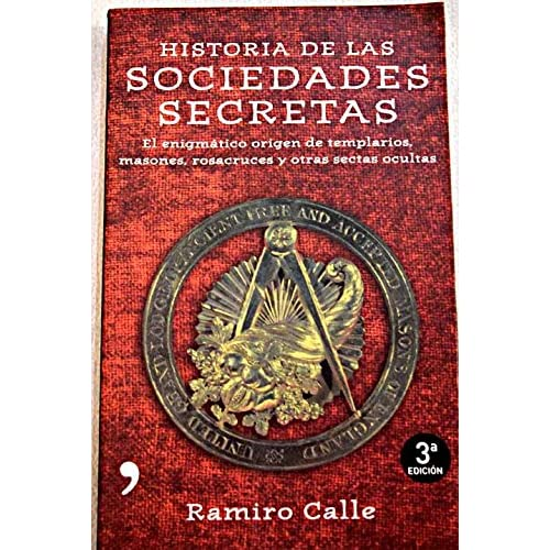 Historia de las sociedades secretas/ Stories of Secret Societies: El Enigmatico Origen De Templarios, Masones, Rosacruces Y Otras Sectas Ocultas