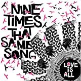 Songtexte von Love Is All - Nine Times That Same Song