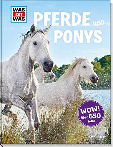 Pferde und Ponys: mehr als 100 Pferderassen und ihre Besonderheiten, über 650 Fotos! (WAS IST WAS Edition)