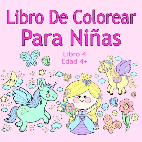 Libro De Colorear Para Niñas Libro 4 Edad 4+: Imágenes encantadoras como animales, unicornios, hadas, sirenas, princesas, caballos, gatos y perros para niños de 4 años en adelante