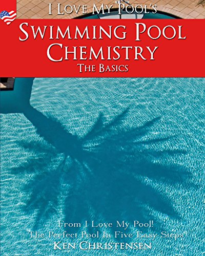 Swimming Pool Chemistry: The Basics: From I Love My Pool! - The Perfect Pool In Five Easy Steps (Romantic America - I Love My Pool! Book 2) (English Edition) -