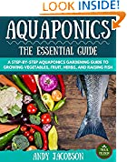 #10: Aquaponics: The Essential Aquaponics Guide: A Step-By-Step Aquaponics Gardening Guide to Growing Vegetables, Fruit, Herbs, and Raising Fish (Aquaponic Gardening, Aquaponics for Beginners)