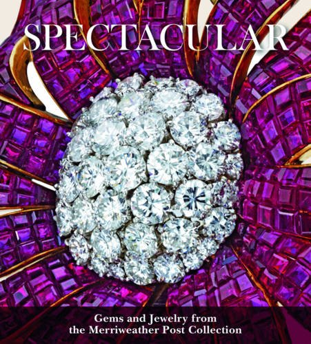 Spectacular: Gems and Jewelry from the Merriweather Post Col (Hillwood Estate, Museum & Gardens) por Liana Paredes